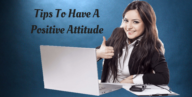 Tips To Have A Positive Attitude